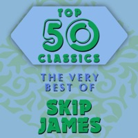 Top 50 Classics   The Very Best Of Skip James