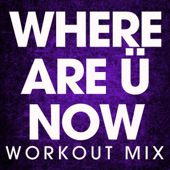 Where Are Ü Now (Workout Mix)