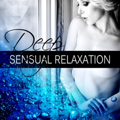 Deep Sensual Relaxation – Lounge Sensual Heling Music, Deep Relaxation, Mistical Journey Music, Taste of the Chillout, Erotic Oriental Music, Sexy Songs