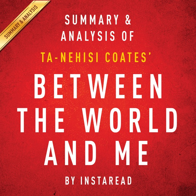 between the world and me Between the world and me has 136969 ratings and 16066 reviews rick said: i'm  not sure what compelled me to pick up this book, but that's true of many.