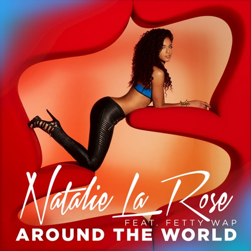 Natalie La Rose - Around the World (feat. Fetty Wap) - Single