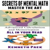 Secrets of Mental Math - Master the Art: Advanced Calculation and Memorization All in Your Head (Unabridged)