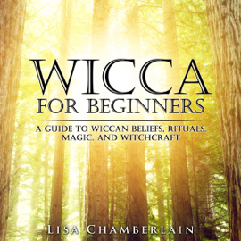 Wicca for Beginners: A Guide to Wiccan Beliefs, Rituals, Magic, And Witchcraft (Unabridged) audiobook