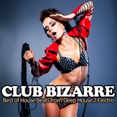 Club Bizarre - Best of House Beats from Deep House 2 Electro