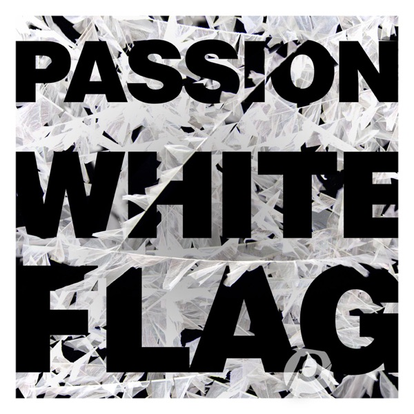 Passion: White Flag (Deluxe Edition) (Live)