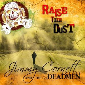 Jimmy Cornett And The Deadmen - Raise the Dust