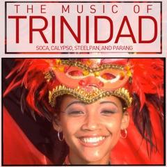 The Music of Trinidad: Soca, Calypso, Steelpan, And Parang