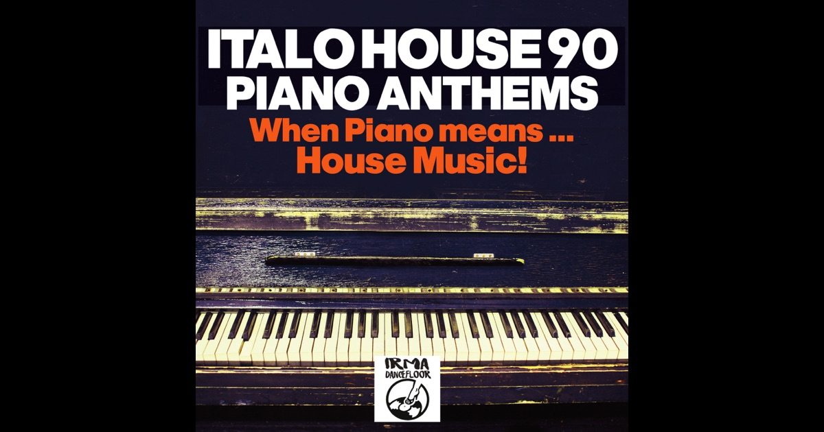 italo house 90 piano anthems when piano means house