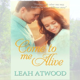 Come to Me Alive: A Contemporary Christian Romance Novel (Unabridged) - Leah Atwood mp3 listen download