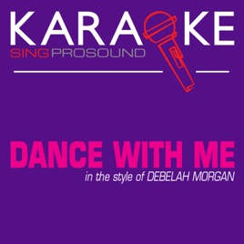 Dance with Me (Originally Performed by Debelah Morgan) [Karaoke with  Background Vocal] - Single by ProSound Karaoke Band