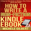 How to Write a Non-Fiction Kindle eBook: A Step-By-Step Guide to Writing a Non-Fiction eBook That Sells (Unabridged) AudioBook Download