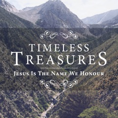 Timeless Treasures - Jesus Is the Name We Honour