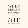 Paul Kalanithi & Abraham Verghese - foreword - When Breath Becomes Air (Unabridged)  artwork