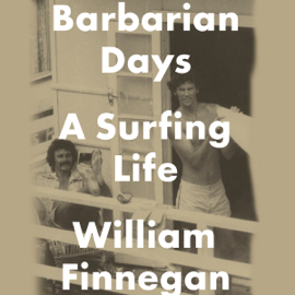Barbarian Days: A Surfing Life (Unabridged) audiobook