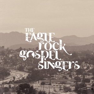 The Eagle Rock Gospel Singers - Outta My Head