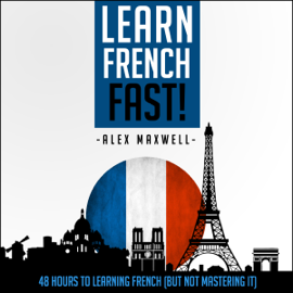 French: Learn French Fast! 48 Hours to Learning French (Unabridged) audiobook
