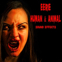 Eerie Human & Animal Sound Effects