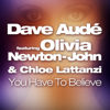 Olivia Newton-John, Dave Audé & Chloe Lattanzi - You Have to Believe (feat. Olivia Newton-John & Chloe Lattanzi) artwork