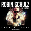 Show Me Love (The Remixes) - EP, Robin Schulz & J.U.D.G.E.