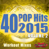 40 POP Hits 2015, Vol. 2 (Extended Workout Mixes For Running, Jogging, Fitness & Exercise) - Various Artists