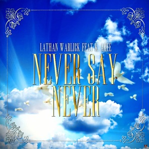 Lathan Warlick - Never Say Never feat. K. Agee