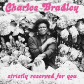CHARLES BRADLEY - Strictly Reserved for You (feat. Menahan Street Band)