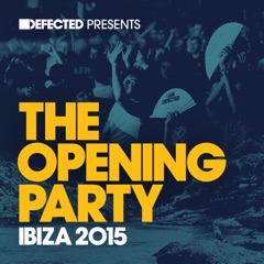 Defected Presents: The Opening Party Ibiza 2015