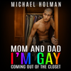 Michael Holman - Mom and Dad, I'm Gay: Coming Out of the Closet (Unabridged) artwork