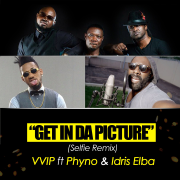 Get in da Picture (Selfie Remix Radio Edit) [feat. Phyno & Idris Elba] - VVIP
