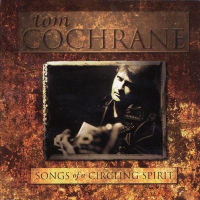 Songs of a Circling Spirit - Tom Cochrane