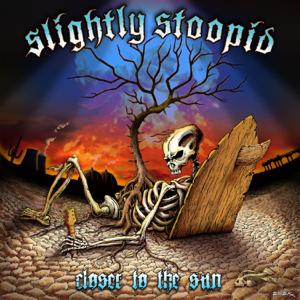 Slightly Stoopid - Closer to the Sun