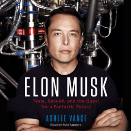 Elon Musk: Tesla, SpaceX, and the Quest for a Fantastic Future (Unabridged) audiobook