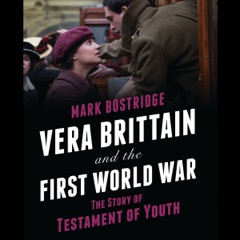 Vera Brittain and the First World War: The Story of Testament of Youth (Unabridged)