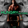 Hungry for Success: Motivational Speeches & Workout Music - Fearless Motivation