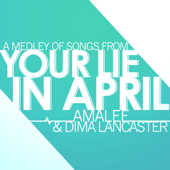 Your Lie In April  Medley-Dima Lancaster & AmaLee