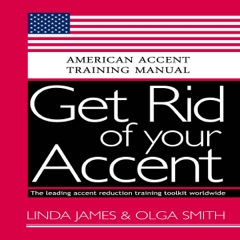 Get Rid of Your Accent: General American: American Accent Training Manual (Unabridged)