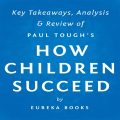 How Children Succeed by Paul Tough: Key Takeaways, Analysis & Review (Unabridged)