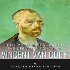 History's Greatest Artists: The Life and Legacy of Vincent van Gogh (Unabridged)