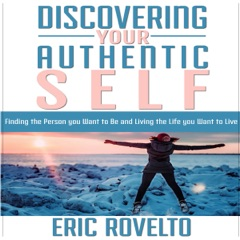 Discovering Your Authentic Self: Finding the Person You Want to Be and Living the Life You Want to Live (Unabridged)