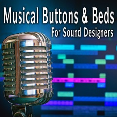 Musical Buttons & Beds for Sound Designers