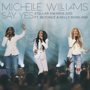 Say Yes (Stellar Awards 2015) [Live] [feat. Beyoncé & Kelly Rowland] - Single Mp3 Download