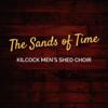 Kilcock Men's Shed Choir - The Sands of Time artwork