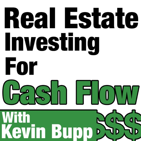 Real Estate Investing For Cash Flow Hosted by Kevin Bupp. The #1 Commercial Real Estate Investing Teaching You How To Create