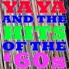 Ya Ya and Hits of the '60s