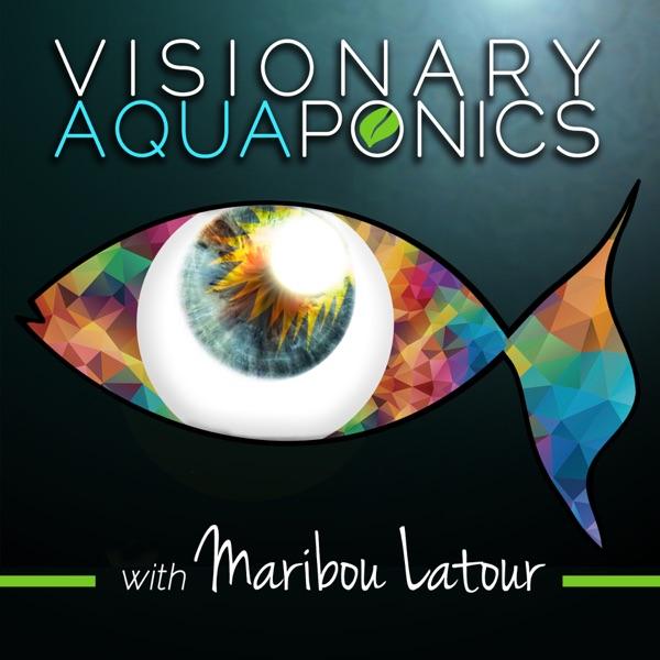 Visionary Aquaponics with Maribou Latour