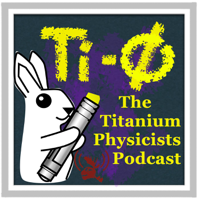 Podcast cover art for The Titanium Physicists Podcast