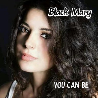You Can Be - Single - Black Mary