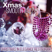 Xmas Jazz - Christmas in Elegance Restaurant Music, Dinner Family, Relaxing Lounge Chill, Instrumental Soft Jazz and Piano Bar Music Moods
