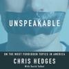 Unspeakable (Unabridged) - Chris Hedges
