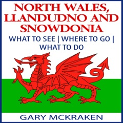 North Wales, Llandudno, and Snowdonia: What to See, Where to Go, What to Do (Unabridged)